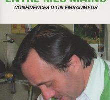 Entre Mes Mains, Confidences d'un Embaumeur